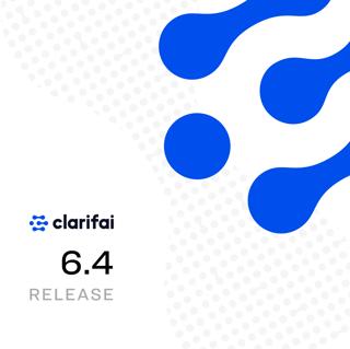 Clarifai Release 6.4