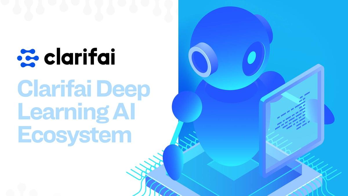 Clarifai Deep Learning Ecosystem